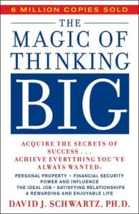 The Magic of Thinking Big, by David J Schwartz